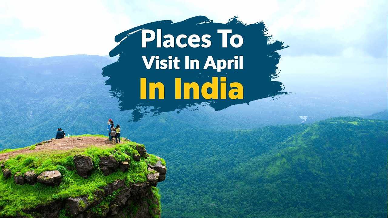 15 Best Places To Visit In India In April